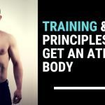 Training and Diet Principles to Get an Athletic Body